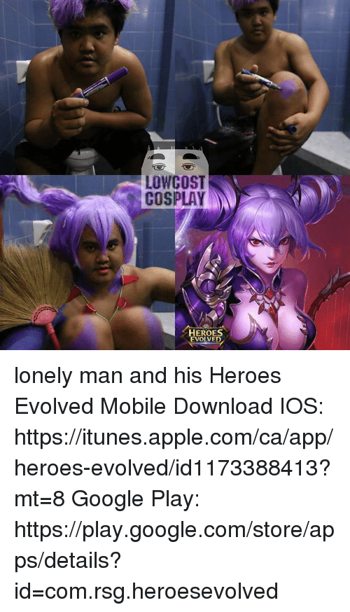 Low Cost Cosplay : LOW COST  COSPLAY  HEROES  EVOLVED lonely man and his Heroes Evolved Mobile  Download  IOS: https://itunes.apple.com/ca/app/heroes-evolved/id1173388413?mt=8  Google Play: https://play.google.com/store/apps/details?id=com.rsg.heroesevolved