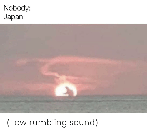 sound: (Low rumbling sound)