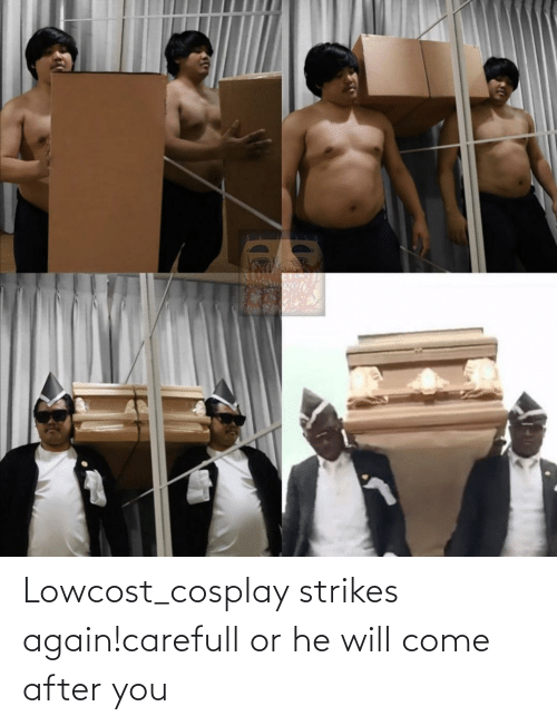 Cosplay: Lowcost_cosplay strikes again!carefull or he will come after you