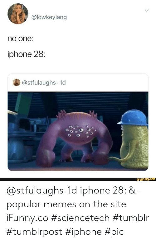 Memes On: @lowkeylang  no one:  iphone 28:  @stfulaughs 1d  ifunny.co @stfulaughs-1d iphone 28: & – popular memes on the site iFunny.co #sciencetech #tumblr #tumblrpost #iphone #pic