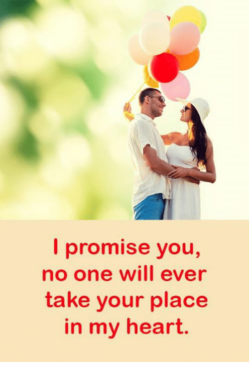 Heart, One, and Will: lpromise you,  no one will ever  take your place  in my heart.