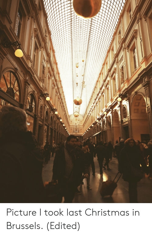 Christmas, Brussels, and Picture: LS CALERIES  HAMP Picture I took last Christmas in Brussels. (Edited)