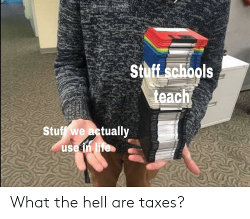 lite: ls  St  Stuff we actually  use in liTe What the hell are taxes?
