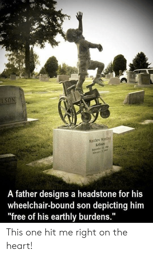 """Free, Heart, and Him: LSON  Matthew Stanlord  Kebison  Septenber 23  Fehrar  A father designs a headstone for his  wheelchair-bound son depicting him  """"free of his earthly burdens."""" This one hit me right on the heart!"""