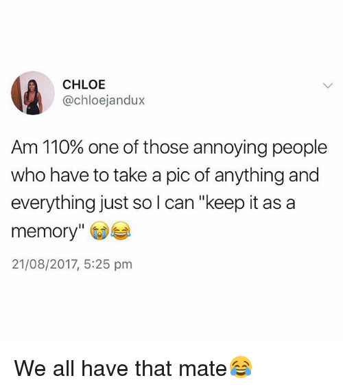 """Andrew Bogut, British, and Annoying: lt),  CHLOE  @chloejandux  Am 110% one of those annoying people  who have to take a pic of anything and  everything just so l can """"keep it as a  memory"""" )  21/08/2017, 5:25 prm We all have that mate😂"""