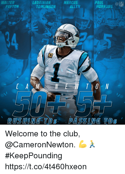 Club, Memes, and Nfl: LTERLADINNCHORNUNG  PAUL  HORNUNG  LADAINIAN  MARCUS  Ca  NFL  PAYTON  TOMLINSON  ALLEN  RUSHING TDs PASSING TDs Welcome to the club, @CameronNewton. 💪🏃  #KeepPounding https://t.co/4t460hxeon