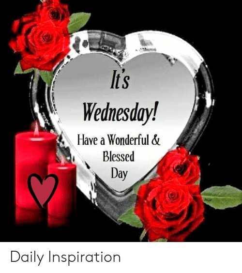 Blessed, Memes, and Wednesday: lts  Wednesday!  Have a Wonderful &  Blessed  Day Daily Inspiration