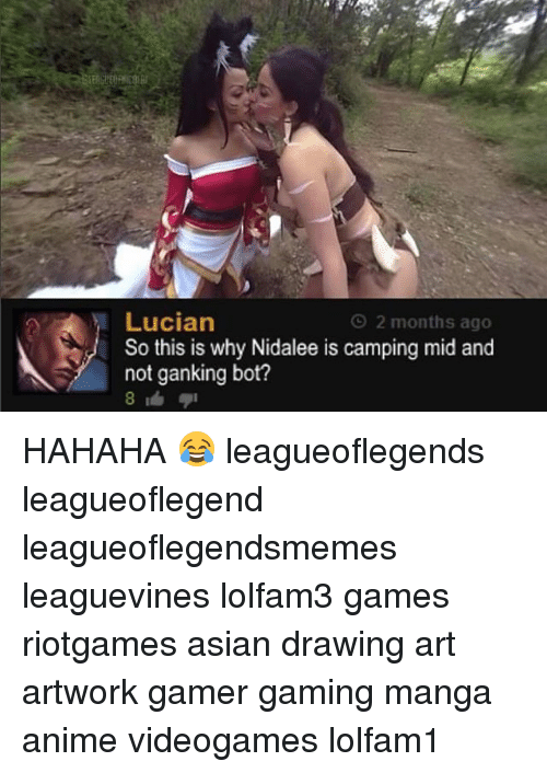 Anime, Asian, and Memes: Lucian  So this is why Nidalee is camping mid and  not ganking bot?  O 2 months ago HAHAHA 😂 leagueoflegends leagueoflegend leagueoflegendsmemes leaguevines lolfam3 games riotgames asian drawing art artwork gamer gaming manga anime videogames lolfam1
