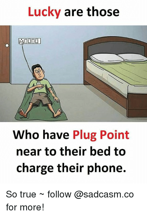Memes, Phone, and True: Lucky are those  Who have Plug Point  near to their bed to  charge their phone. So true ~ follow @sadcasm.co for more!