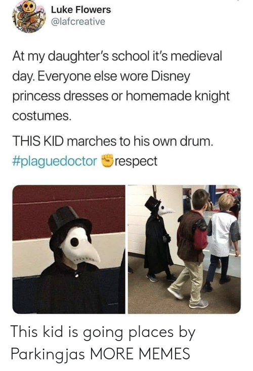 Costumes: Luke Flowers  @lafcreative  At my daughter's school it's medieval  day. Everyone else wore Disney  princess dresses or homemade knight  costumes.  THIS KID marches to his own drum.  This kid is going places by Parkingjas MORE MEMES