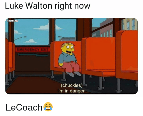 Basketball, Luke Walton, and Nba: Luke Walton right now  NBAMEMES  EMERGENCY EXIT  (chuckles)  I'm in danger. LeCoach😂