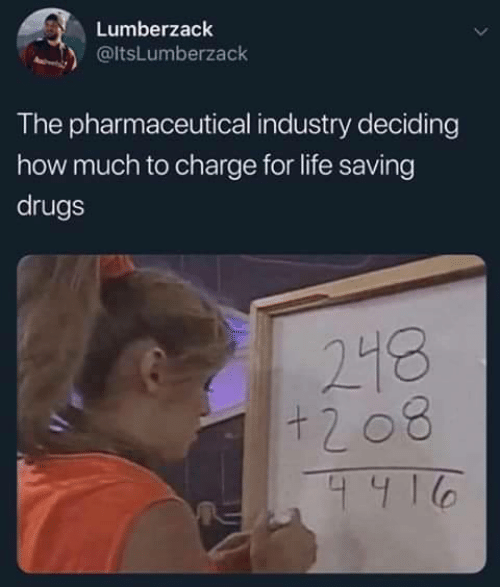Drugs, Life, and How: Lumberzack  @ltsLumberzack  The pharmaceutical industry deciding  how much to charge for life saving  drugs  218  +208