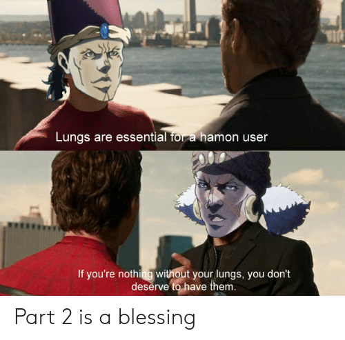 Them, You, and For: Lungs are essential for a hamon user  If you're nothing without your lungs, you don't  deserve to have them. Part 2 is a blessing