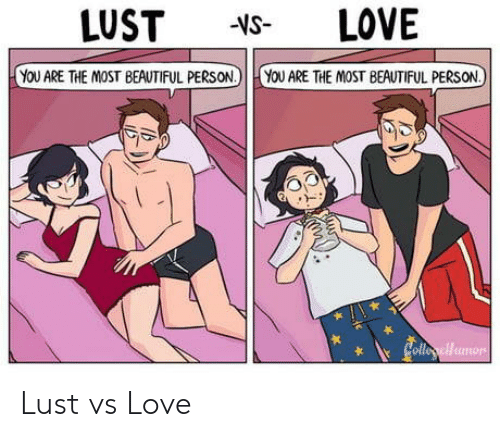 Beautiful, Love, and Lust: LUST  -NS-  LOVE  YOU ARE THE MOST BEAUTIFUL PERSON YOUARE THE MOST BEAUTIFUL PERSON Lust vs Love