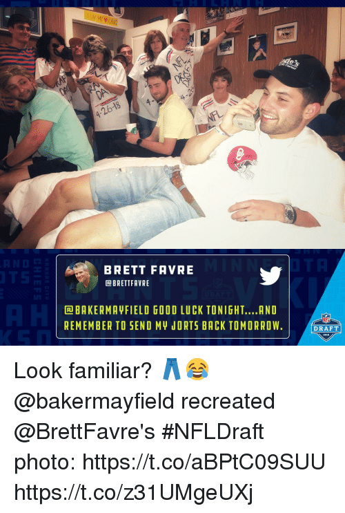 Memes, Nfl, and NFL Draft: LUV M  BRETT FAVRE  BRETTFAVRE  BAKERMAYFIELD GOOD LUCK TONIGHT....AND  REMEMBER TO SEND MY JORTS BACK TOMORRO W  NFL  DRAFT  2018 Look familiar? 👖😂  @bakermayfield recreated @BrettFavre's #NFLDraft photo: https://t.co/aBPtC09SUU https://t.co/z31UMgeUXj