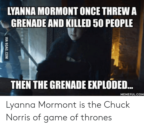 LYANNA MORMONT ONCE THREW a GRENADE AND KILLED 50 PEOPLE