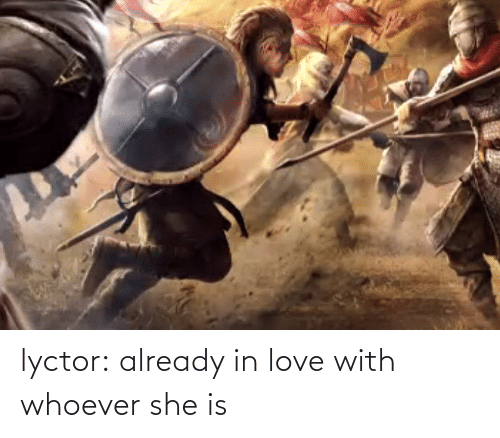 in love: lyctor:  already in love with whoever she is