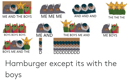 Reddit, Boys, and Hamburger: MЕ МE МЕ  AND AND AND  ME AND THE BOYS  THE THE THE  u/Shure Lo  МE AND  МЕ BOYS  BOYS BOYS BOYS  THE BOYS ME AND  DDDDDDDDD  BOYS ME AND THE  D Hamburger except its with the boys