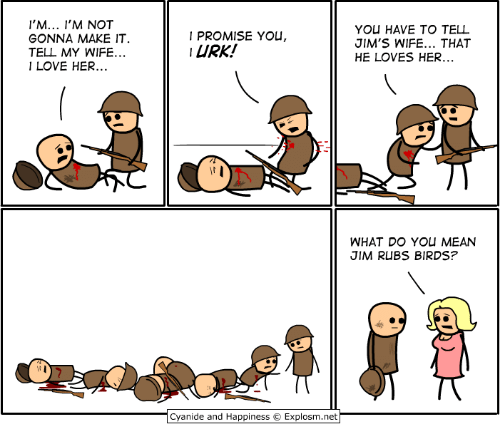 Dank, Love, and Birds: 'M... I'M NOT  GONNA MAKE IT  TELL MY WIFE..  LOVE HER...  I PROMISE You,  URK!  YOU HAVE TO TELL  JIM'S WIFE... THAT  HE LOVES HER.  WHAT DO YOU MEAN  JIM RUBS BIRDS?  Cyanide and Happiness  Explosm.net