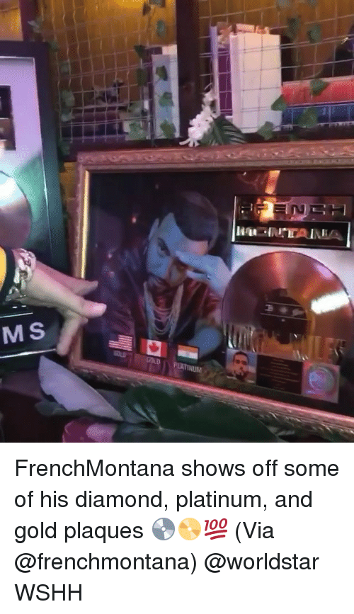 Memes, Worldstar, and Wshh: M S  OGOLDPLATINU FrenchMontana shows off some of his diamond, platinum, and gold plaques 💿📀💯 (Via @frenchmontana) @worldstar WSHH