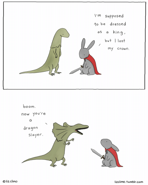 Liz Climo: \m Supposed  to be dressed  king  as  a  but lost  my  crown  boom  now you're  dragon  slayer.  O liz climo  izclimo. tumblr.com