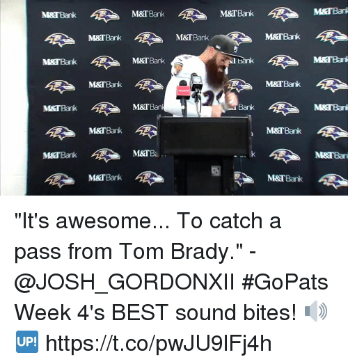 "Memes, Tom Brady, and Bank: M&TBank  M&TBank  M&T Bank B  M&TBank  M&TBan  M&TBank  M&TBanl  Bank B  M&TBank  MSTBan  M&TBa  M&TBank ""It's awesome... To catch a pass from Tom Brady."" - @JOSH_GORDONXII #GoPats  Week 4's BEST sound bites! 🔊🆙 https://t.co/pwJU9lFj4h"