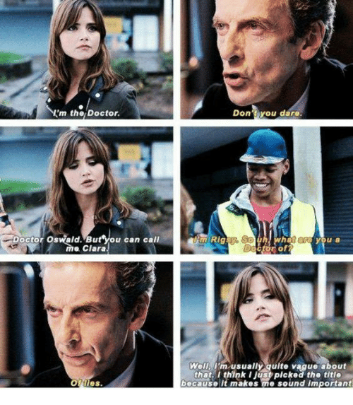 oswald: m the Doctor.  Don tyou dare.  Doctor sald. But you c  Oswald.  Doctor Oswald. But you can call  you a  me Clara  Do  r of  Well, i'm.usually qulte vague about  that, I think I just picked the titie  because lt makes me sound important  Ofilles.