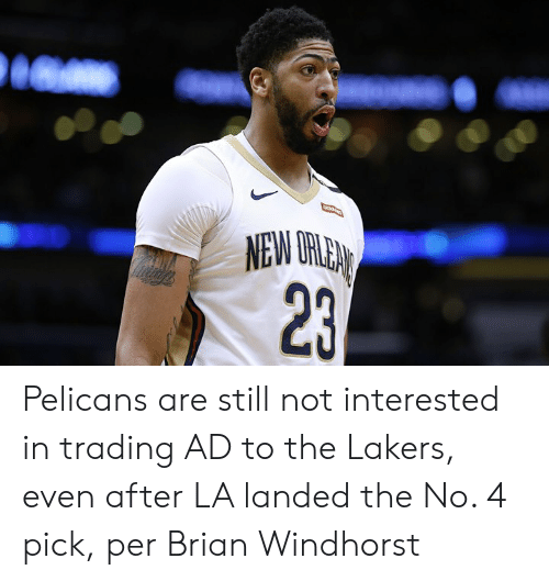 Los Angeles Lakers, Trading, and Still: M3  2 Pelicans are still not interested in trading AD to the Lakers, even after LA landed the No. 4 pick, per Brian Windhorst
