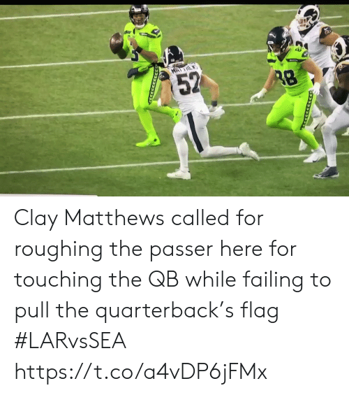 Sports, Clay Matthews, and Mø: MA)E  52 Clay Matthews called for roughing the passer here for touching the QB while failing to pull the quarterback's flag #LARvsSEA https://t.co/a4vDP6jFMx