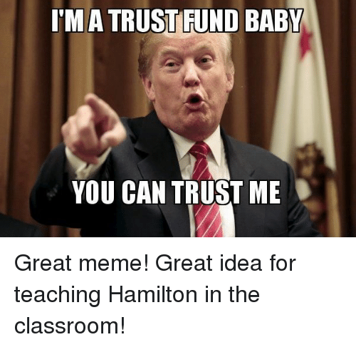 Ma Trustfund Baby You Can Trust Me Great Meme Great Idea For