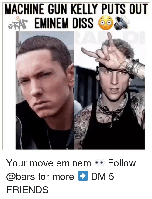 Diss, Eminem, and Friends: MACHINE GUN KELLY PUTS OUT  EMINEM DISS Your move eminem 👀 Follow @bars for more ➡️ DM 5 FRIENDS