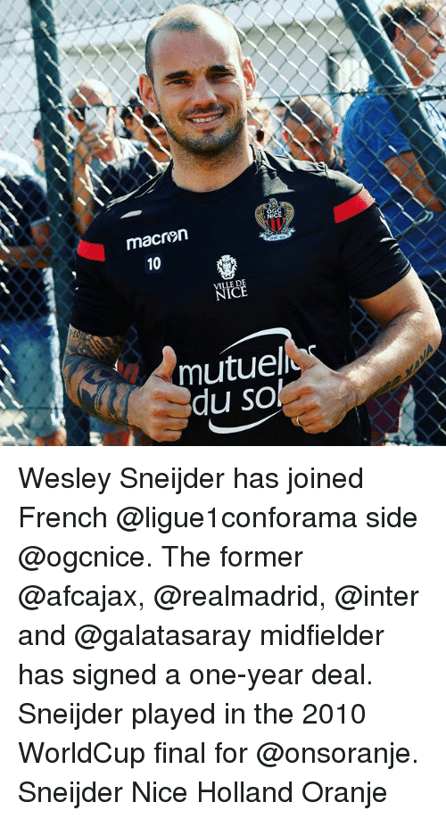Memes, French, and Nice: macren  10  10  VILLE DE  mutuel  du sol Wesley Sneijder has joined French @ligue1conforama side @ogcnice. The former @afcajax, @realmadrid, @inter and @galatasaray midfielder has signed a one-year deal. Sneijder played in the 2010 WorldCup final for @onsoranje. Sneijder Nice Holland Oranje