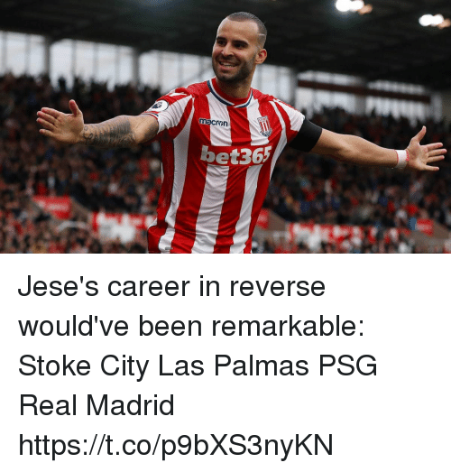 Memes, Real Madrid, and Been: macron  bet365 Jese's career in reverse would've been remarkable:  Stoke City Las Palmas PSG Real Madrid https://t.co/p9bXS3nyKN