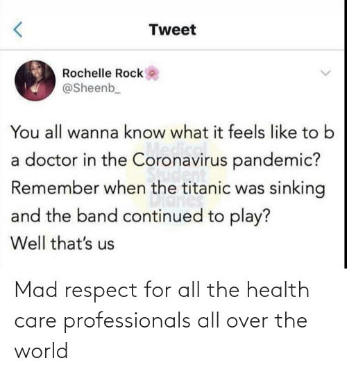 respect: Mad respect for all the health care professionals all over the world