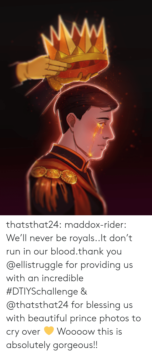 Beautiful, Prince, and Run: Madd x thatsthat24:  maddox-rider:  We'll never be royals..It don't run in our blood.thank you @ellistruggle for providing us with an incredible #DTIYSchallenge & @thatsthat24 for blessing us with beautiful prince photos to cry over 💛  Woooow this is absolutely gorgeous!!