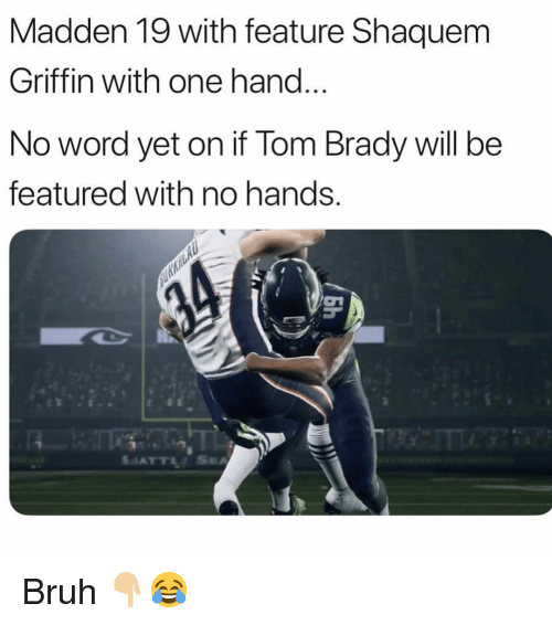 Bruh, Sports, and Tom Brady: Madden 19 with feature Shaquem  Griffin with one hand  No word yet on if Tom Brady will be  featured with no hands.  רס Bruh 👇🏼😂