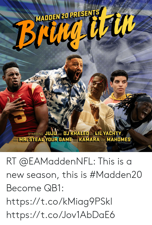 Lil Yachty: MADDEN 20 PRESENTS  Brgitin  STARRING JUJUAND DJ KHALED  MR. STEAL YOUR GAMEAND KAMARA  LIL YACHTY  AND  AND  MAHOMES  AND RT @EAMaddenNFL: This is a new season, this is #Madden20    Become QB1: https://t.co/kMiag9PSkl https://t.co/Jov1AbDaE6