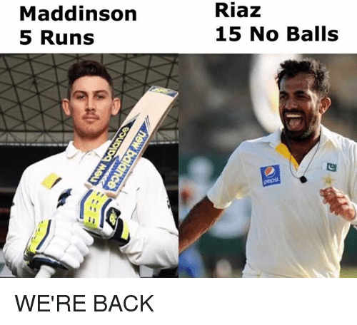 Back, Balls, and Were: Maddinson  5 Runs  Riaz  15 No Balls WE'RE BACK