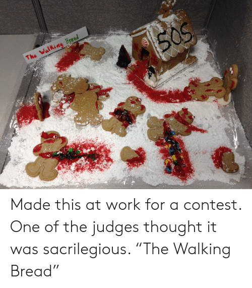 """Work, Thought, and Bread: Made this at work for a contest. One of the judges thought it was sacrilegious. """"The Walking Bread"""""""