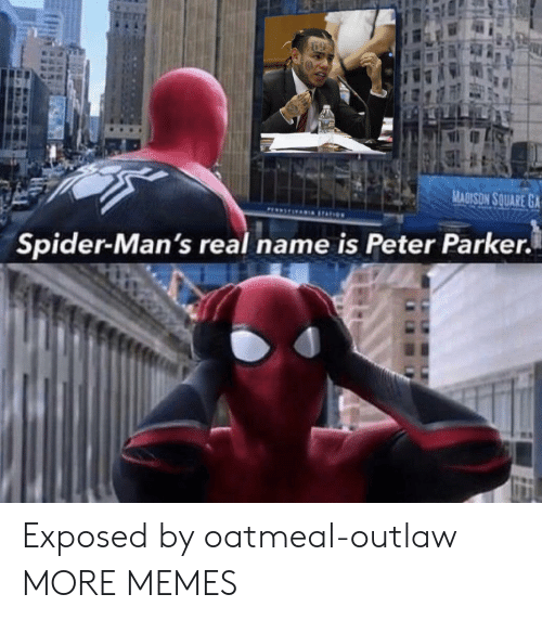 oatmeal: MADISON SQUARE GA  PI9 TATION  Spider-Man's real name is Peter Parker. Exposed by oatmeal-outlaw MORE MEMES