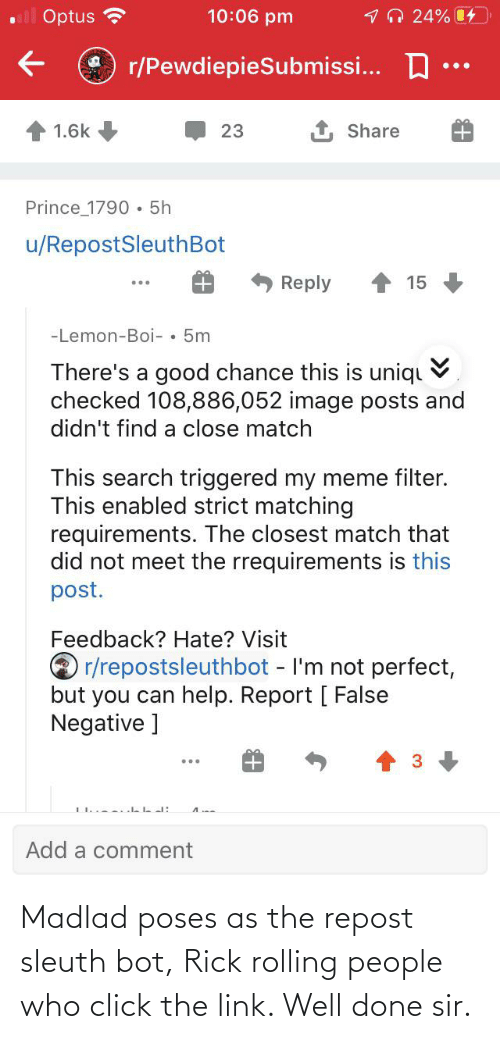 rolling: Madlad poses as the repost sleuth bot, Rick rolling people who click the link. Well done sir.