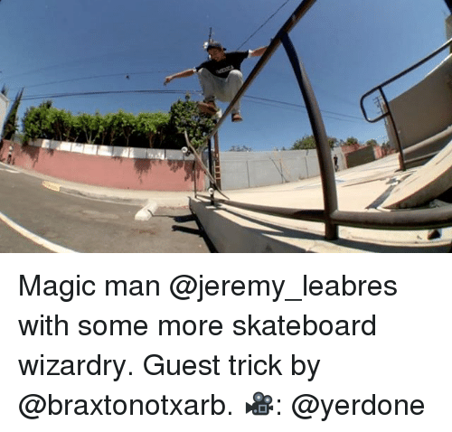 Memes, Skateboarding, and Some More: Magic man @jeremy_leabres with some more skateboard wizardry. Guest trick by @braxtonotxarb. 🎥: @yerdone