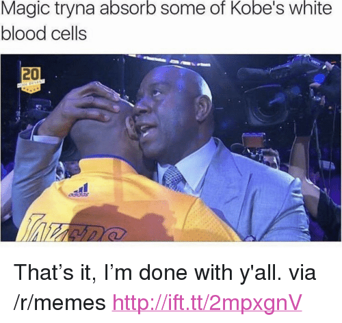 "Memes, Http, and Magic: Magic tryna absorb some of Kobe's white  blood cells  20 <p>That&rsquo;s it, I&rsquo;m done with y'all. via /r/memes <a href=""http://ift.tt/2mpxgnV"">http://ift.tt/2mpxgnV</a></p>"