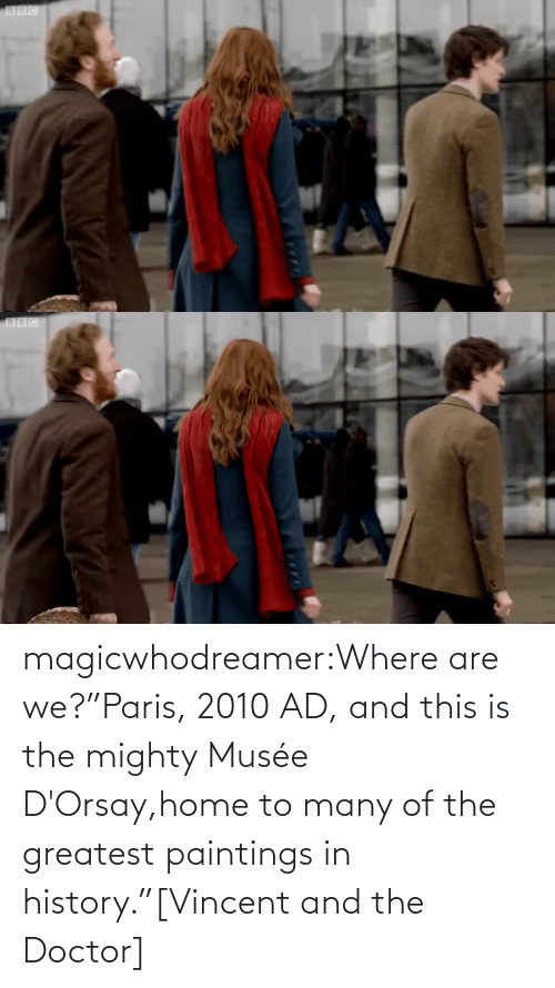 "The Greatest: magicwhodreamer:Where are we?""Paris, 2010 AD, and this is the mighty Musée D'Orsay,home to many of the greatest paintings in history.""[Vincent and the Doctor]"