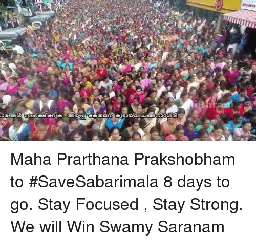 Strong, Will, and Stay: Maha Prarthana Prakshobham to #SaveSabarimala  8 days to go. Stay Focused , Stay Strong. We will Win Swamy Saranam