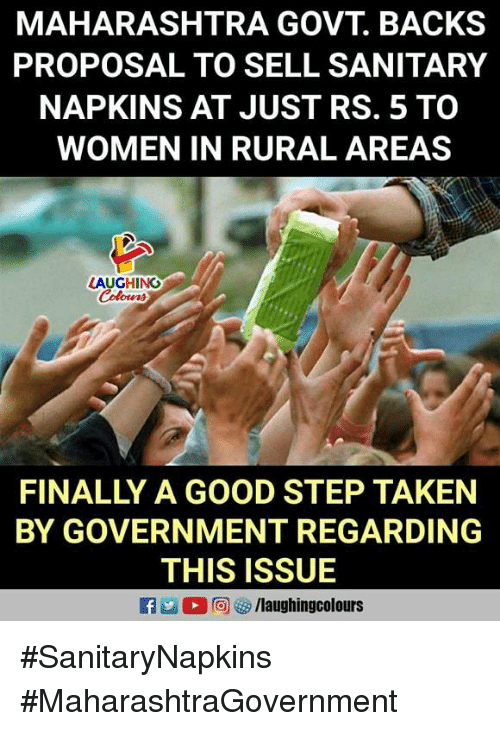 Taken, Good, and Women: MAHARASHTRA GOVT. BACKS  PROPOSAL TO SELL SANITARY  NAPKINS AT JUST RS. 5 TO  WOMEN IN RURAL AREAS  AUGHING  Colowrs  FINALLY A GOOD STEP TAKEN  BY GOVERNMENT REGARDING  THIS ISSUE  R凹0回 /laughingcolours #SanitaryNapkins #MaharashtraGovernment