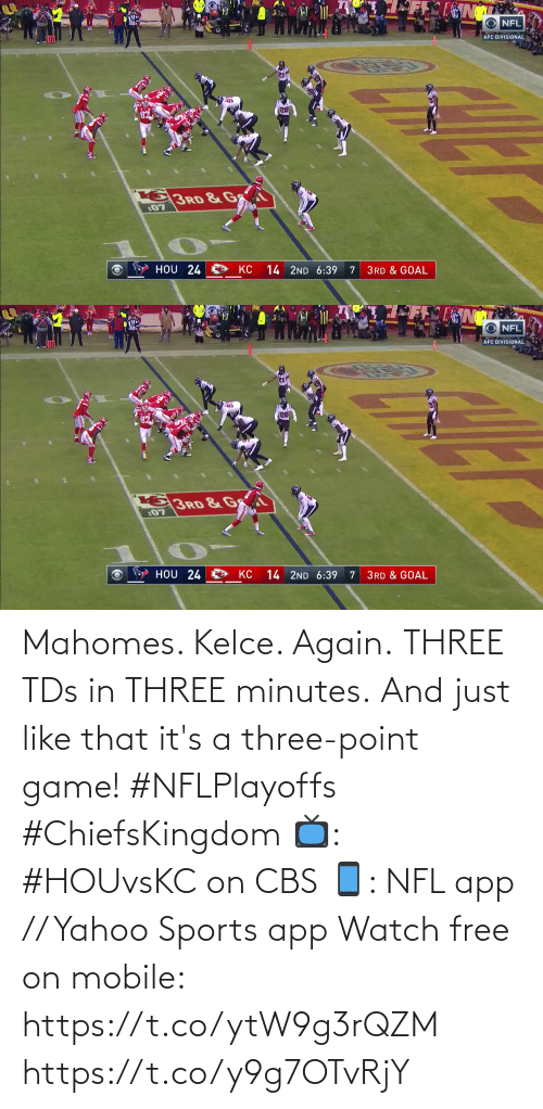 minutes: Mahomes. Kelce. Again. THREE TDs in THREE minutes.  And just like that it's a three-point game! #NFLPlayoffs #ChiefsKingdom  📺: #HOUvsKC on CBS 📱: NFL app // Yahoo Sports app Watch free on mobile: https://t.co/ytW9g3rQZM https://t.co/y9g7OTvRjY