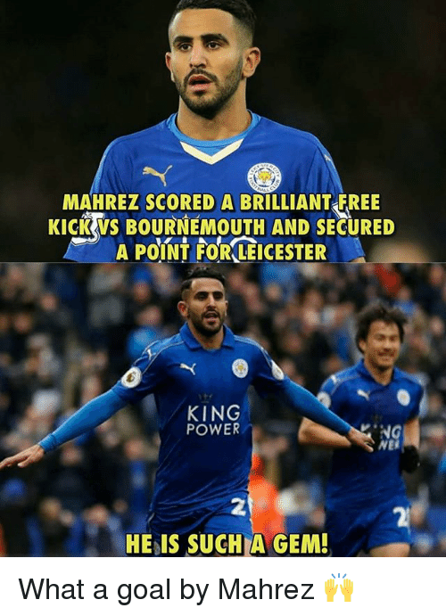 Memes, Free, and Goal: MAHREZ SCORED A BRILLIANT FREE  KICKWS BOURNEMOUTH AND SECURED  A POINT FOR LEICESTER  KING  POWER  WE  2  HE IS SUCH A GEM What a goal by Mahrez 🙌
