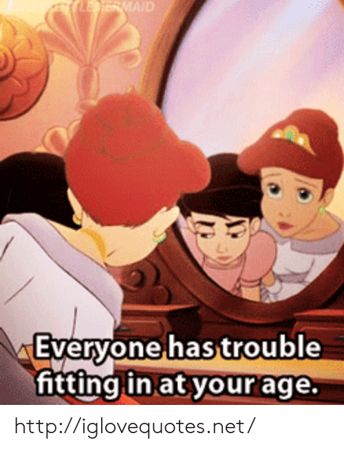 maid: MAID  Evervonehastrouble  itting in at your age. http://iglovequotes.net/