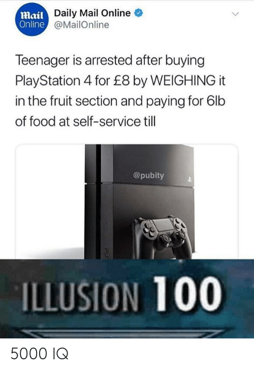 Anaconda, Food, and PlayStation: Mail  Online  Daily Mail Online  @MailOnline  Teenager is arrested after buying  PlayStation 4 for £8 by WEIGHING it  in the fruit section and paying for 6lb  of food at self-service till  @pubity  ILLUSION 100 5000 IQ